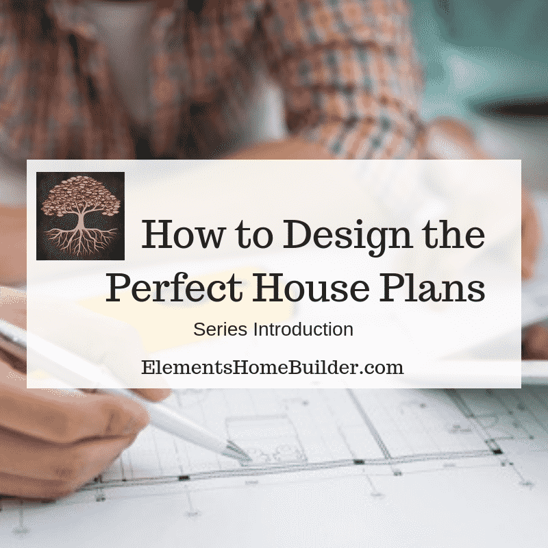 "Photo of a man and woman looking over a set of house plans on ""How to Design the Perfect House Plans,"" a series by Elements Design Build"