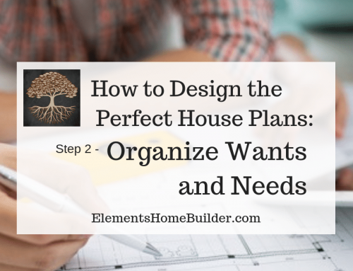 How to Design the Perfect House Plans: Step 2 – Organize Wants and Needs