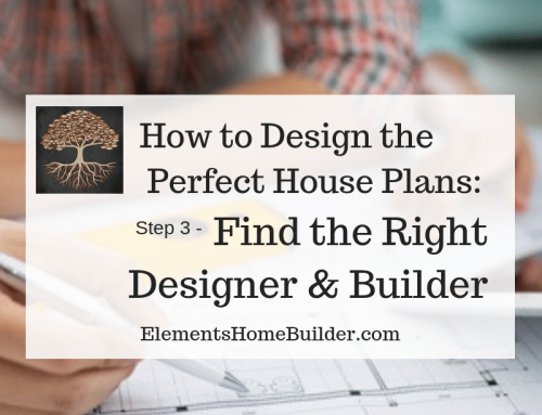 How to Design the Perfect House Plans: Step 3 – Find the Right Designer and Builder