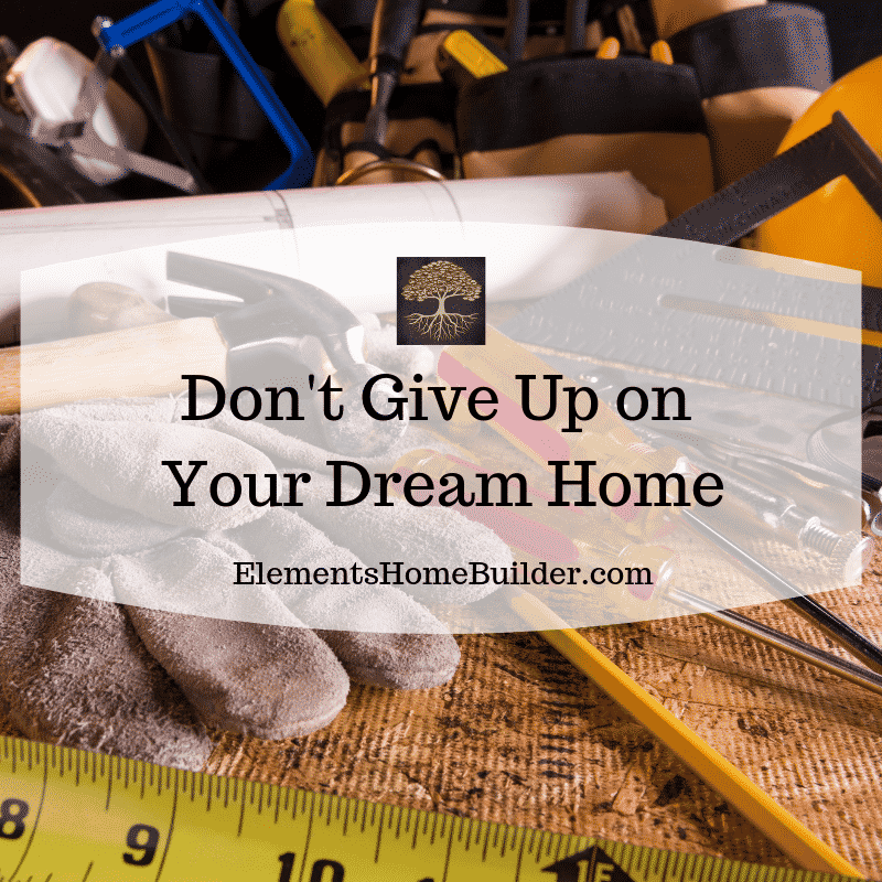 Photo of house plans and home building tools on Don't Give Up on Your Dream Home, an article by Elements Design Build, one of the best Greenville SC Home Builders