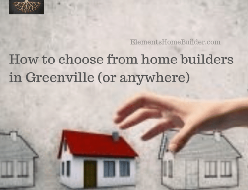 How to choose from home builders in Greenville (or anywhere)