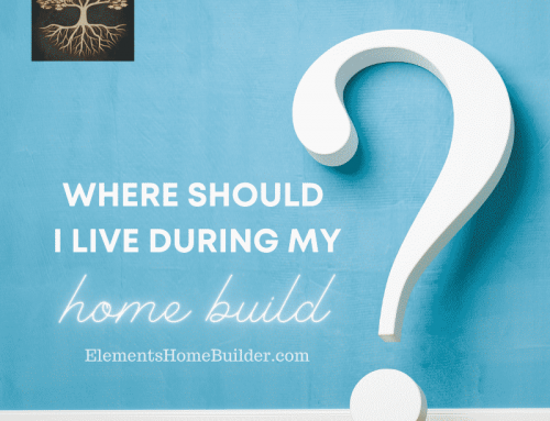 Where should I live during my home build?